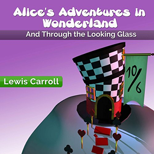 Alice's Adventures in Wonderland     And Through the Looking Glass              By:                                                                                                                                 Lewis Carroll                               Narrated by:                                                                                                                                 Heidi Gregory                      Length: 6 hrs and 3 mins     Not rated yet     Overall 0.0