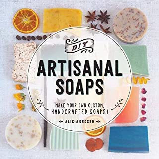 DIY Artisanal Soaps: Make Your Own Custom, Handcrafted Soaps! by Alicia Grosso (2016-01-09)