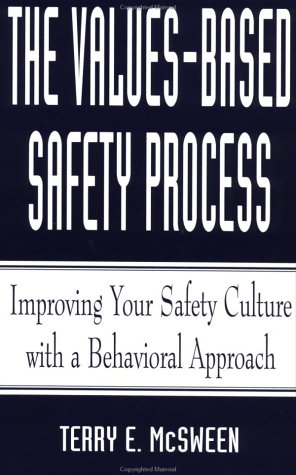 The Values-Based Safety Process : Improving Your Safety Culture with Behavior-Based Safety