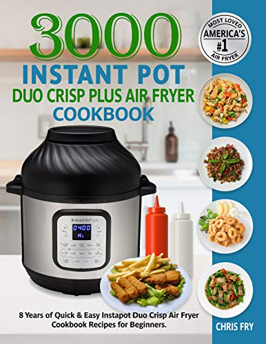 3000 Instant Pot Duo Crisp Plus Air Fryer Cookbook: 8 Years of Quick & Easy for Beginners