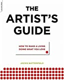 The Artist's Guide: How to Make a Living Doing What You Love - Jackie Battenfield