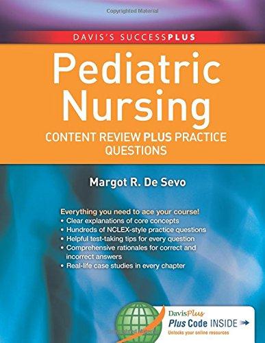 Pediatric Nursing: Content Review PLUS Practice Questions (Davis's Success Plus)