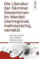 Ueberregional, mehrsprachig, vernetzt: Die Literatur der Kaerntner SlowenInnen im Wandel