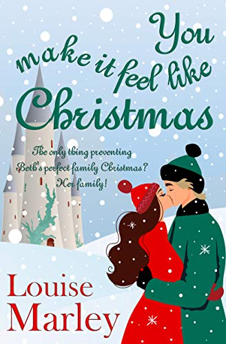 You Make It Feel Like Christmas: Feel-good romantic comedy, perfect for the festive season by [Louise Marley]