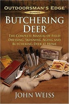 Butchering Deer: The Complete Manual of Field Dressing, Skinning, Aging, and Butchering Deer at Home