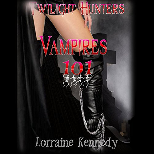 Vampires 101     Twilight Hunters, Book 1              By:                                                                                                                                 Lorraine Kennedy                               Narrated by:                                                                                                                                 Abigail Cooper                      Length: 6 hrs and 28 mins     18 ratings     Overall 3.2