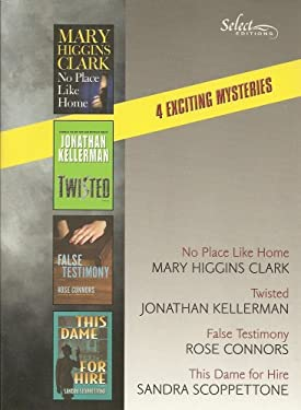 Reader's Digest Select Editions (4 Exciting Mysteries): No Place Like Home; Twisted; False Testimony; This Dame for Hire (Volume 6 2005)