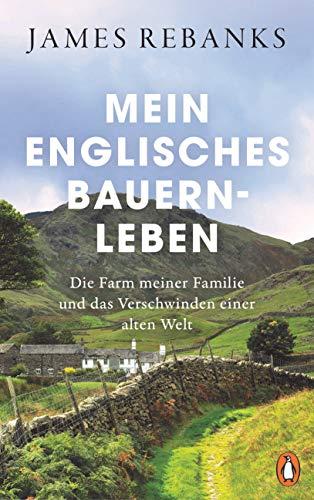 Mein englisches Bauernleben: Die Farm meiner Familie und das Verschwinden einer alten Welt