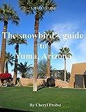 The snowbird s guide to Yuma, Arizona