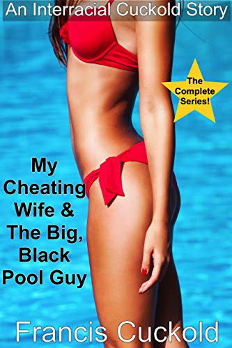 My Cheating Wife & The Big Black Pool Guy: The Complete Series: An Interracial Cuckold Humiliation Story (English Edition)
