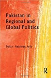 PAKISTAN IN REGIONAL AND GLOBAL POLITICS BY JETLY RAJSHREE (AUTHOR) HARDCOVER...