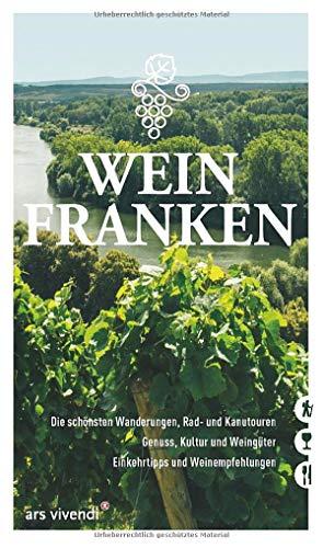 Weinfranken: Die schönsten Wanderungen, Rad- und Kanutouren - Genuss, Kultur und Weingüter - Einkehrtipps und Weinempfehlungen