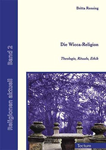 Die Wicca-Religion. Theologie, Rituale, Ethik