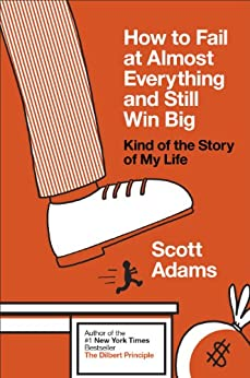 How to Fail at Almost Everything and Still Win Big: Kind of the Story of My Life (English Edition) by [Scott Adams]