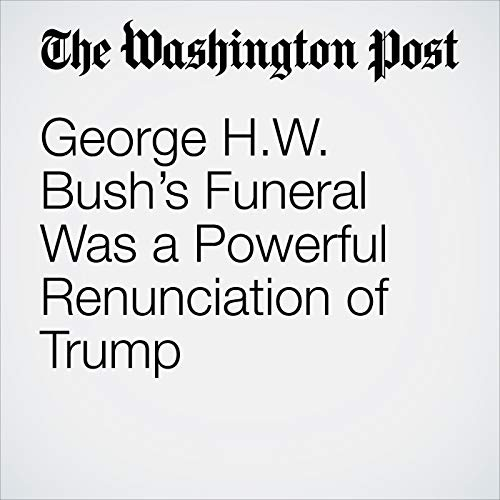 George H.W. Bush's Funeral Was a Powerful Renunciation of Trump audiobook cover art