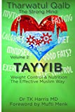 Tayyib. Weight Control and Nutrition The Effective Muslim Way: Volume 2 of the Tharwatul Qalb Series