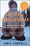[074345314X] [9780743453141] The Final Frontiersman: Heimo Korth and His Family, Alone in Alaska's Arctic Wilderness - Paperback