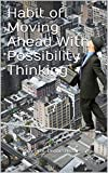 Habit of Moving Ahead With Possibility Thinking (Having Actions Belying in THought Book 26) (English Edition)