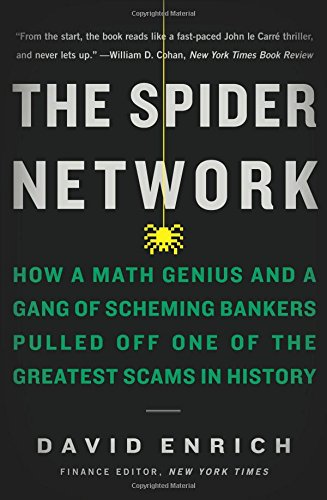 The Spider Network: How a Math Genius and a Gang of Scheming Bankers Pulled Off One of the Greatest