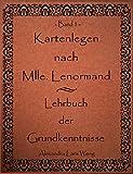 Kartenlegen nach Mlle. Lenormand - Lehrbuch der Grundkenntnisse: Band 1 - Alexandra L Weng