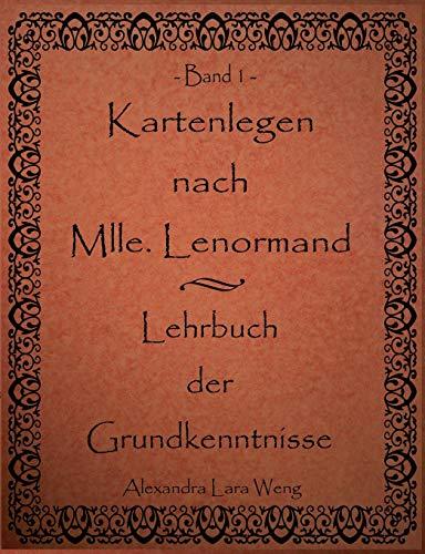 Kartenlegen nach Mlle. Lenormand - Lehrbuch der Grundkenntnisse: Band 1
