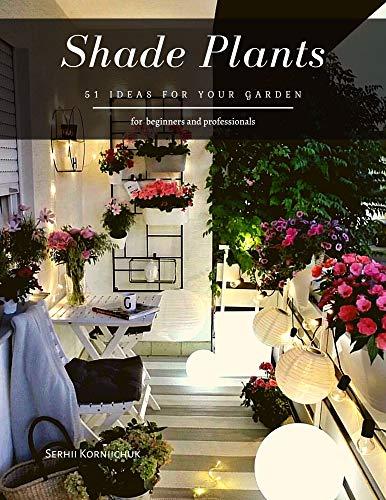 Shade Plants: 51 Ideas for your Garden (English Edition)