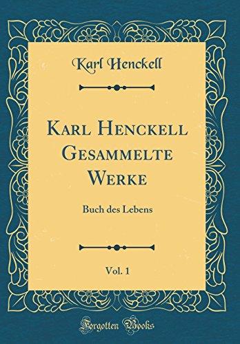 Karl Henckell Gesammelte Werke, Vol. 1: Buch des Lebens (Classic Reprint)