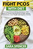 Fight PCOS with Diet: A Comprehensive Insulin Resistance Diet Book for Women Having PCOS to Fight Against Inflammation, Lose Weight and Improve Fertility
