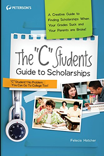 """The """"C"""" Students Guide to Scholarships (Peterson's C Students Guide to Scholarships)"""