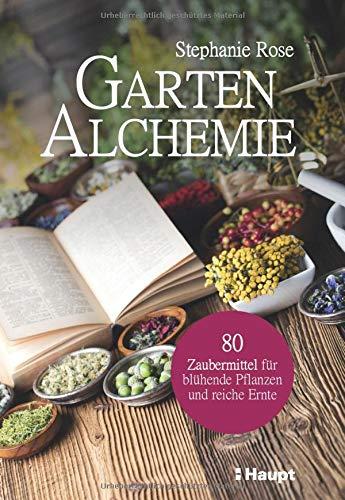 Garten-Alchemie: 80 Zaubermittel für...