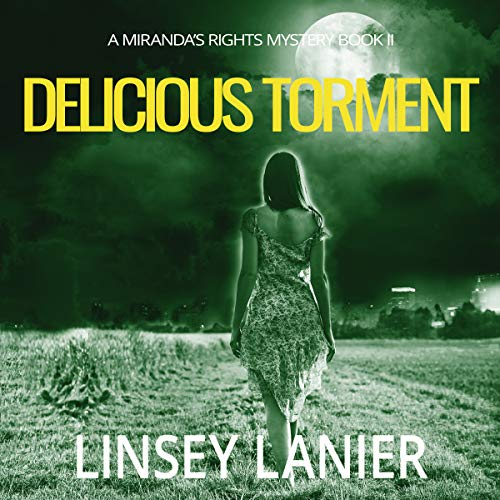 Delicious Torment     A Miranda's Rights Mystery, Volume 2              By:                                                                                                                                 Linsey Lanier                               Narrated by:                                                                                                                                 Kristin James                      Length: 12 hrs and 11 mins     14 ratings     Overall 4.8