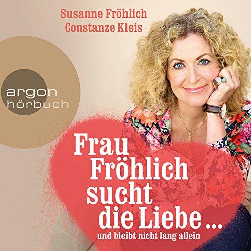Frau Fröhlich sucht die Liebe... und bleibt nicht lang allein audiobook cover art