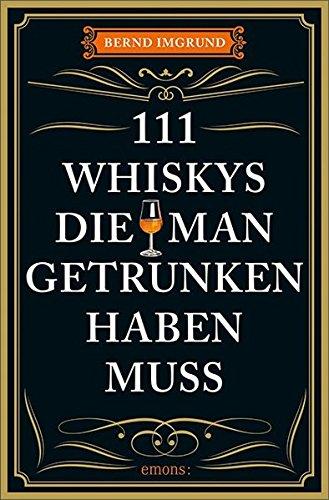111 Whiskys, die man getrunken haben muss: Ratgeber Trinken