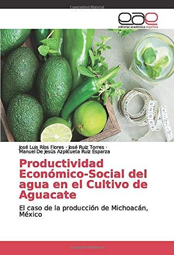 Productividad Económico-Social del agua en el Cultivo de Aguacate: El caso de la producción de Michoacán, México