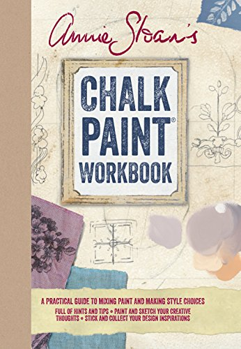 Annie Sloan's Chalk Paint (R) Workbook: A Practical Guide to Mixing Paint and Making Style Choices