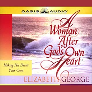 A Woman After God's Own Heart: Making His Desire Your Own