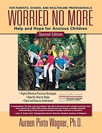 Worried No More: Help and Hope for Anxious Children by Aureen Pinto Wagner Ph.D. (2005-10-15)