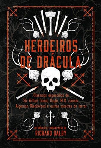 Herdeiros de Drácula: Clássicos esquecidos de Sir Conan Doyle, M.R. James, Algernon Blackwood e outros