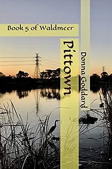 Pittown (Waldmeer Book 5) by [Donna Goddard]