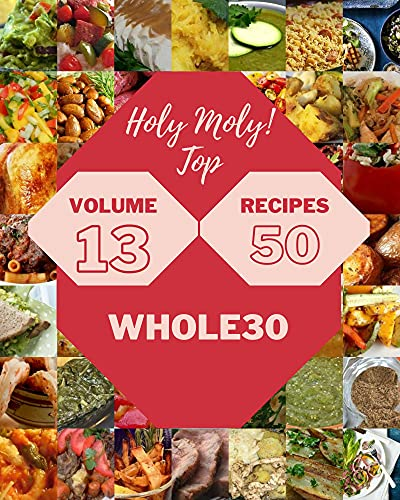 Holy Moly! Top 50 Whole30 Recipes Volume 13: More Than a Whole30 Cookbook (English Edition)