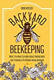 Backyard Beekeeping: What You Need to Know About Raising Bees and Creating a Profitable Honey...
