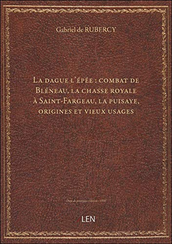 La dague l'épée : combat de Bléneau, la chasse royale à Saint-Fargeau, la puisaye, origines et vieu