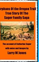 The Oregon Trail Orphans: Account Of the Sager Orphans