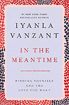 In the Meantime: Finding Yourself and the Love You Want by [Iyanla Vanzant]