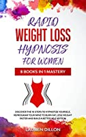 Rapid Weight Loss Hypnosis for Women: Discover the 10-Steps to Hypnotize yourself, reprogram your Mind to Burn Fat, Lose Weight Faster and Build a Better Self-Esteem