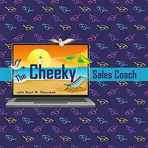 The Cheeky Sales Coach Podcast By KARL PALACHUK cover art