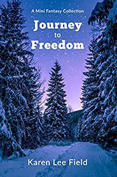 Journey to Freedom: A Mini Fantasy Collection by [Karen Lee Field]