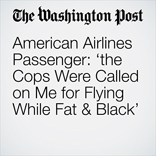 American Airlines Passenger: 'the Cops Were Called on Me for Flying While Fat & Black' copertina
