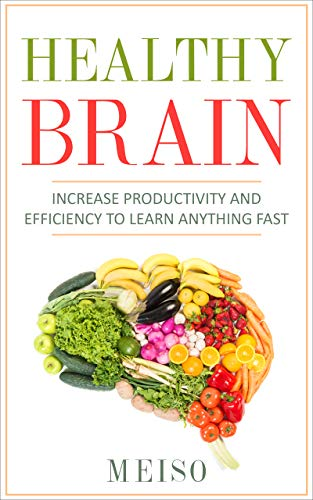 Healthy Brain: Increase Productivity and Efficiency To Learn Anything Fast (English Edition)