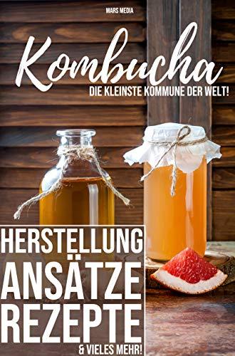 Kombucha! Die kleinste Kommune der Welt: Herstellung, Ansätze, Rezepte & vieles mehr | Diät & Entgiftung | Detox  & Co | Probiotika | Gesunde Darmflora
